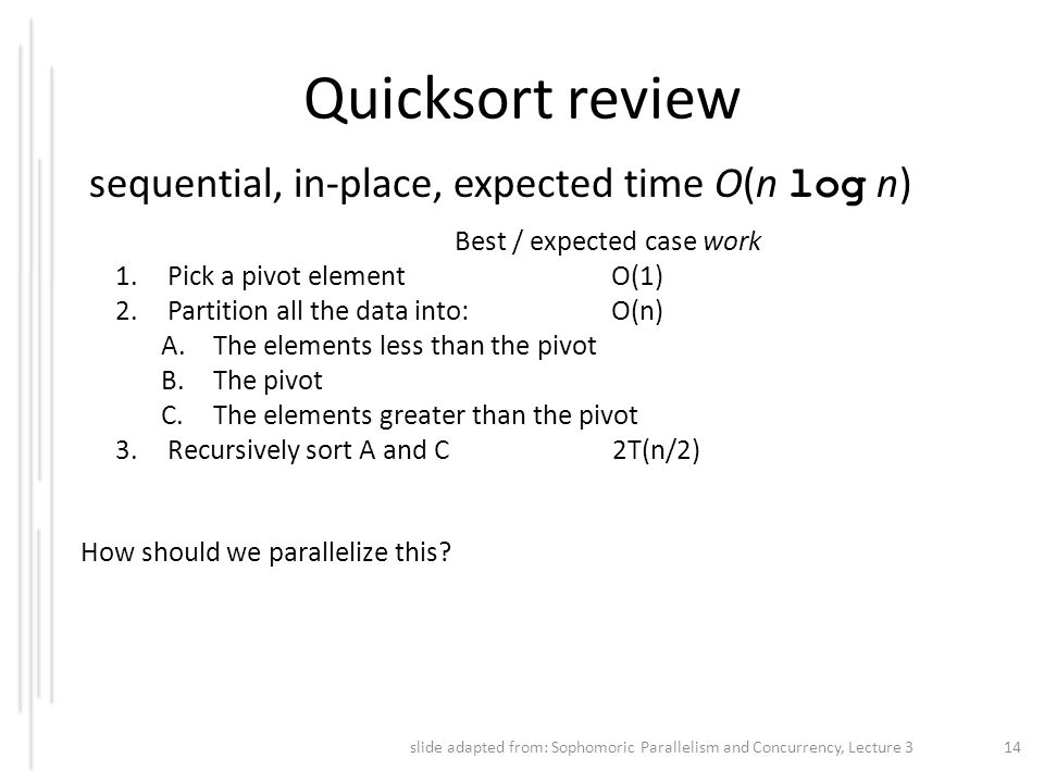 Quicksort review sequential, in-place, expected time O(n log n)