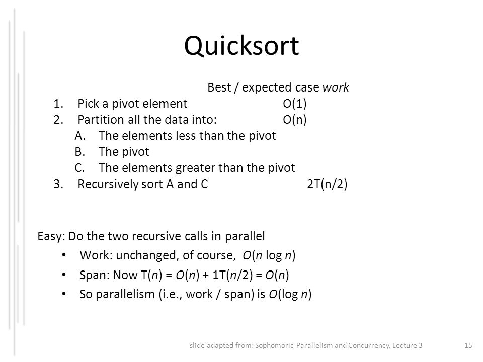 Quicksort Best / expected case work Pick a pivot element O(1)