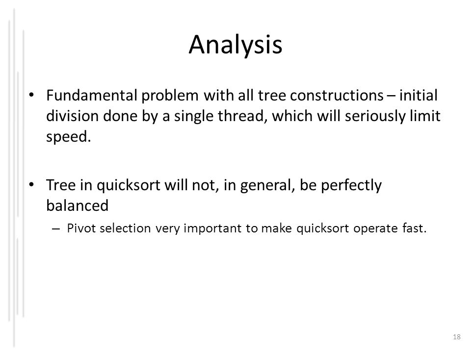 Analysis Fundamental problem with all tree constructions – initial division done by a single thread, which will seriously limit speed.