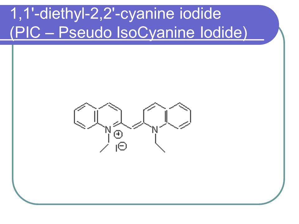 1,1 -diethyl-2,2 -cyanine iodide (PIC – Pseudo IsoCyanine Iodide)