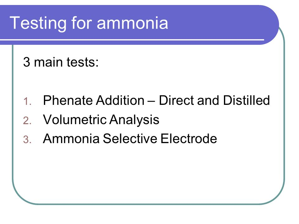 Testing for ammonia 3 main tests: