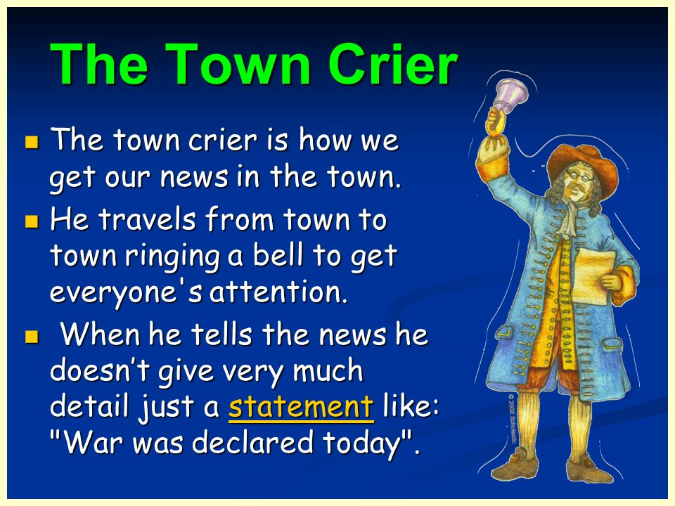 The Town Crier The town crier is how we get our news in the town.