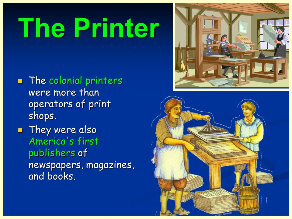 The Printer The colonial printers were more than operators of print shops.