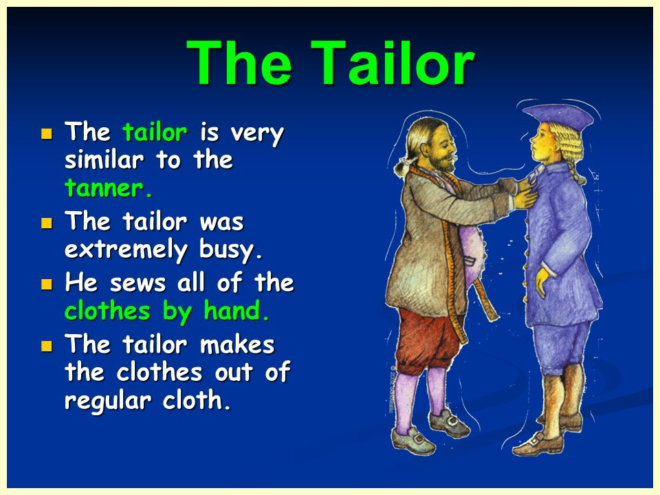 The Tailor The tailor is very similar to the tanner.