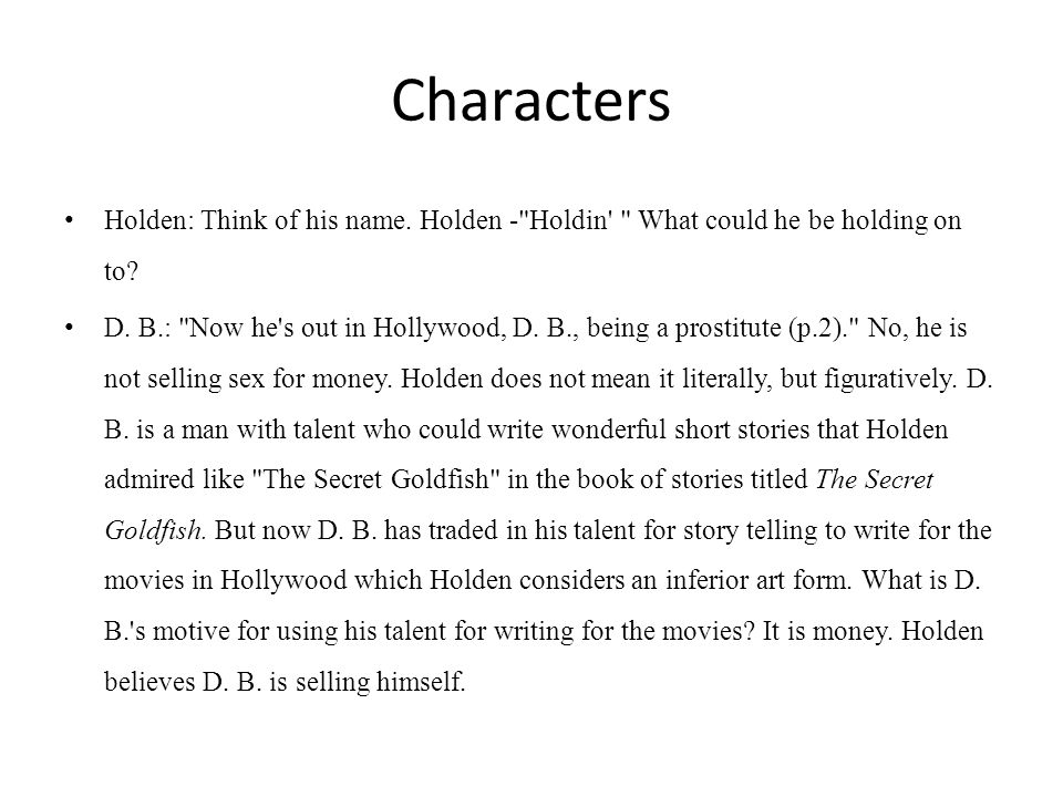 Characters Holden: Think of his name. Holden - Holdin What could he be holding on to
