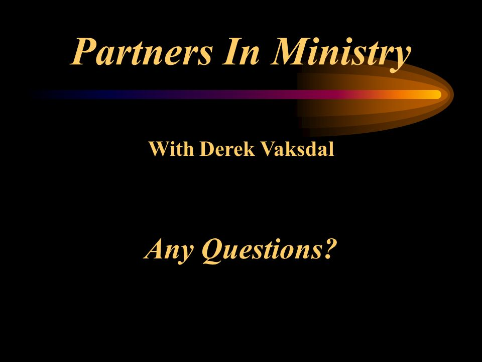 Partners In Ministry With Derek Vaksdal Any Questions