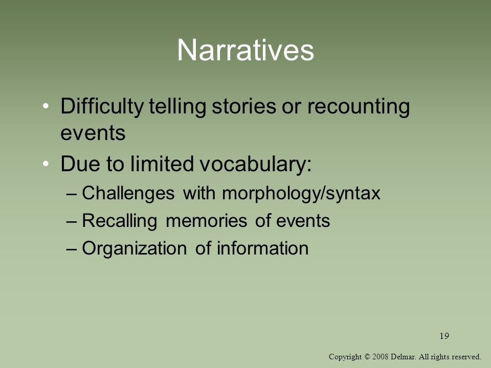 Narratives Difficulty telling stories or recounting events