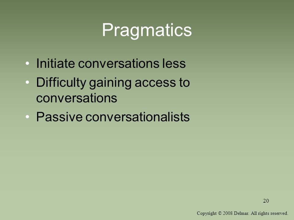 Pragmatics Initiate conversations less