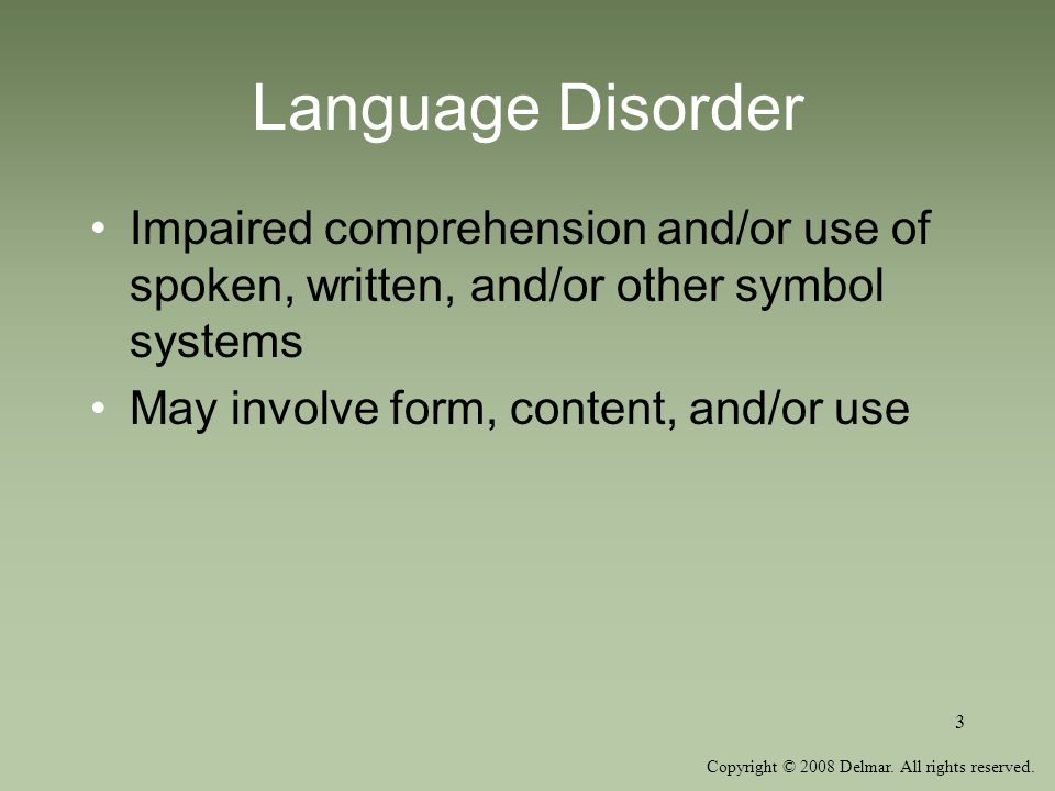 Language Disorder Impaired comprehension and/or use of spoken, written, and/or other symbol systems.