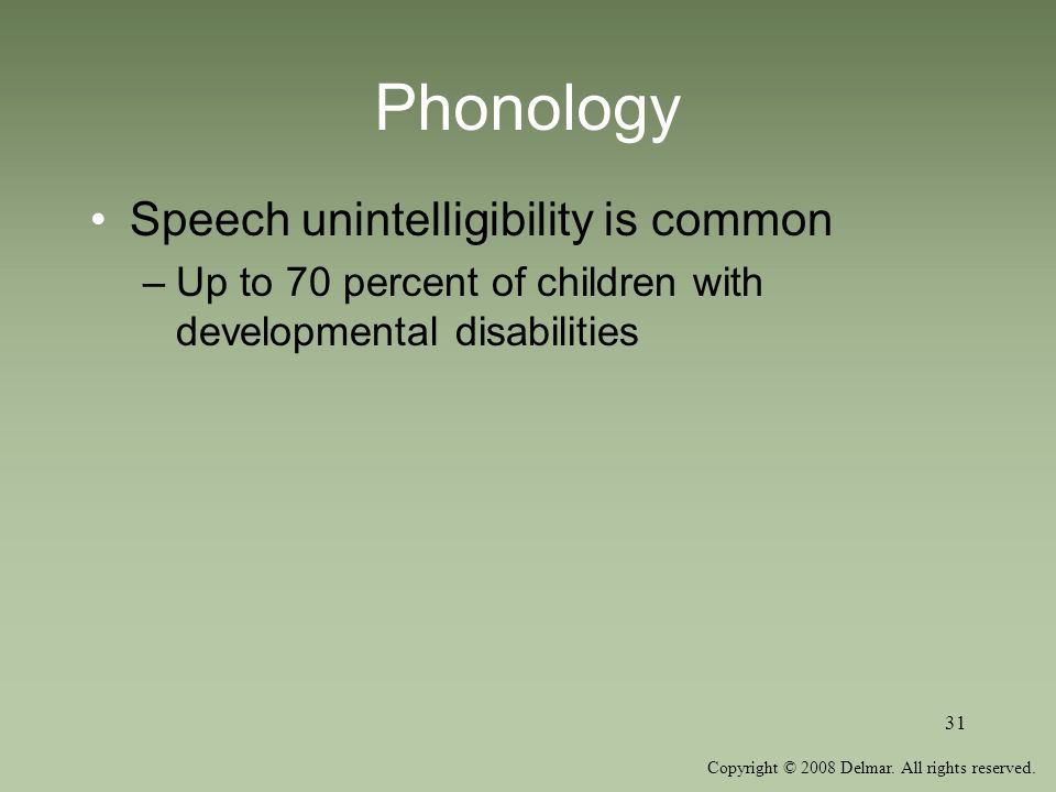 Phonology Speech unintelligibility is common