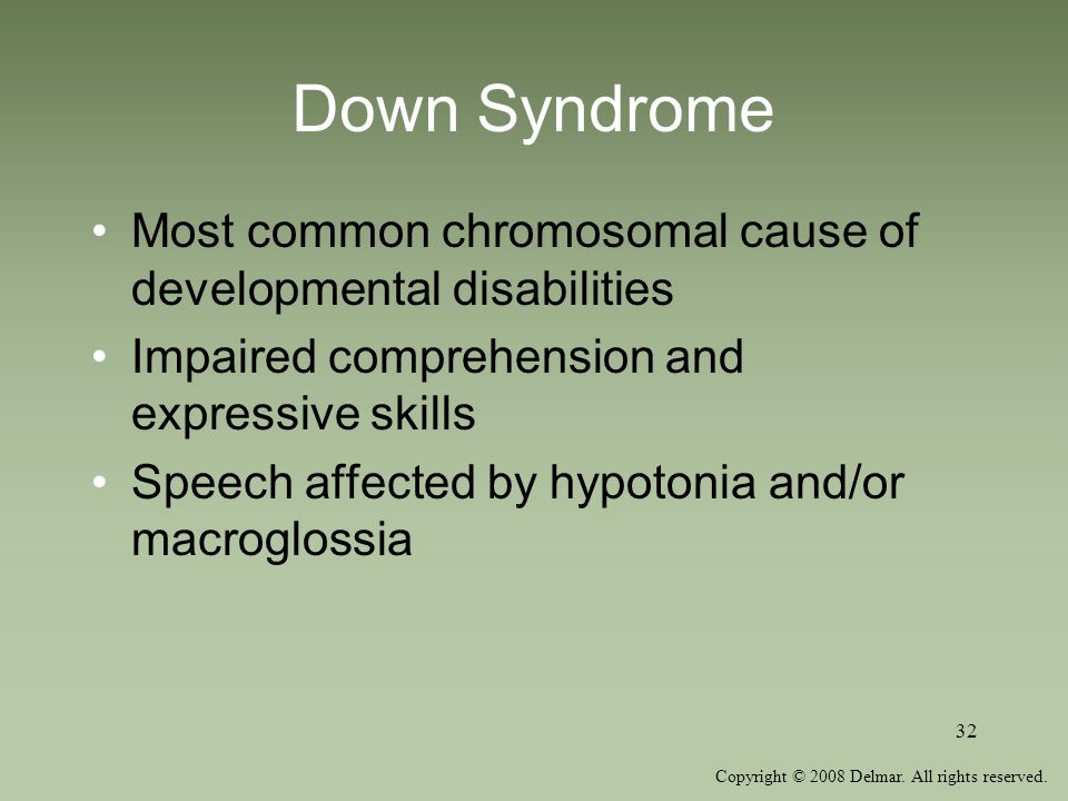 Down Syndrome Most common chromosomal cause of developmental disabilities. Impaired comprehension and expressive skills.