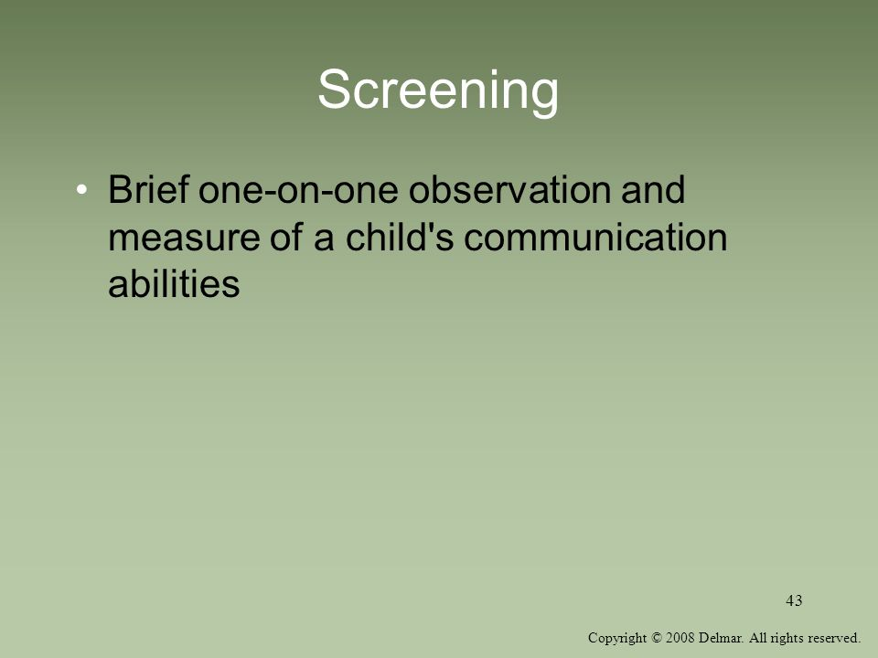 Screening Brief one-on-one observation and measure of a child s communication abilities.