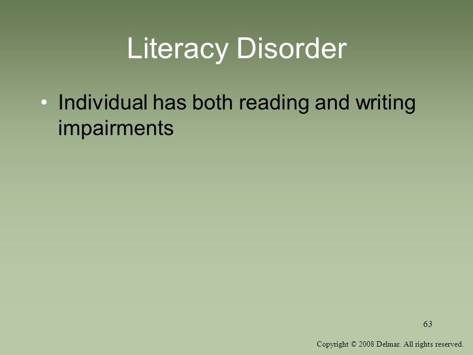 Literacy Disorder Individual has both reading and writing impairments