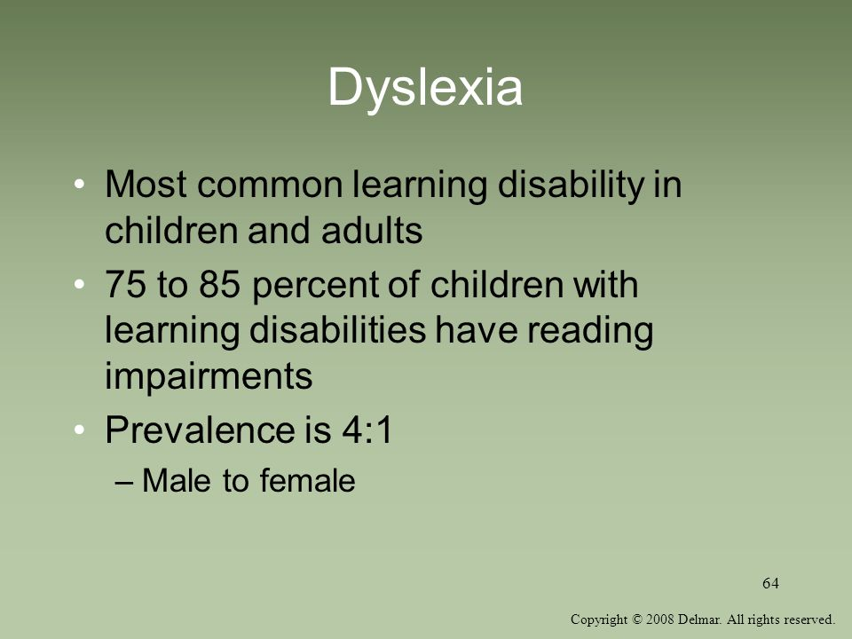 Dyslexia Most common learning disability in children and adults