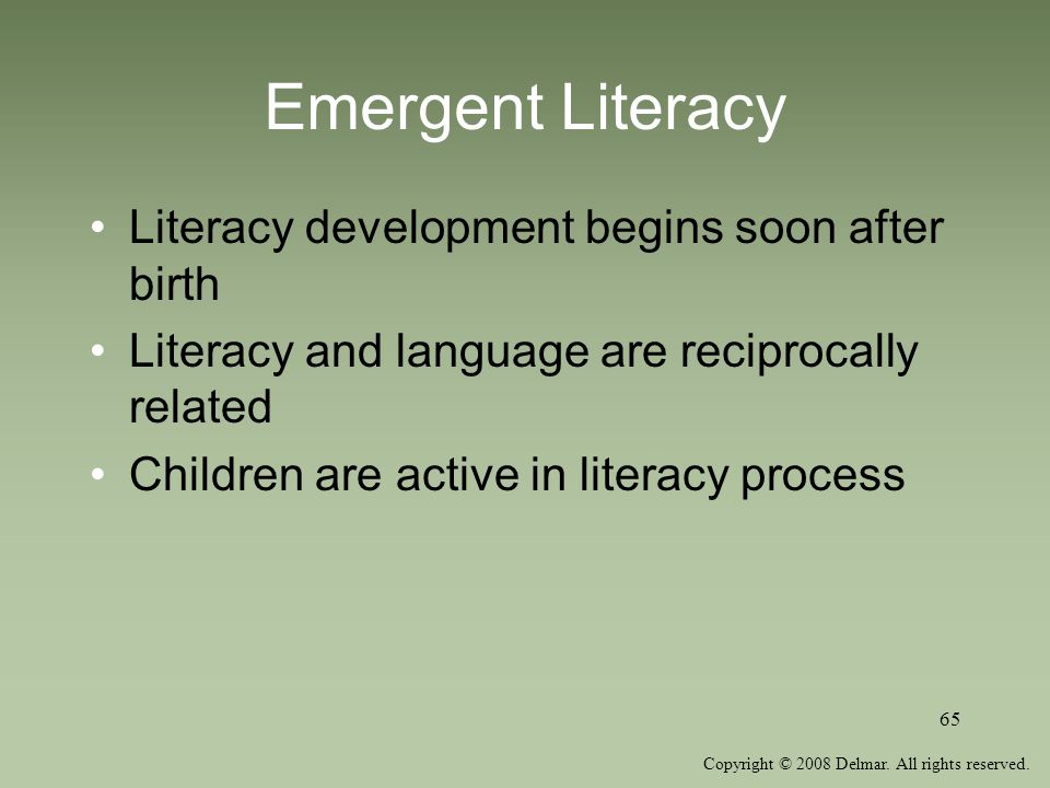 Emergent Literacy Literacy development begins soon after birth