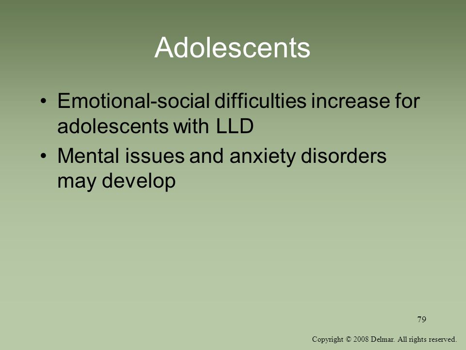 Adolescents Emotional-social difficulties increase for adolescents with LLD.