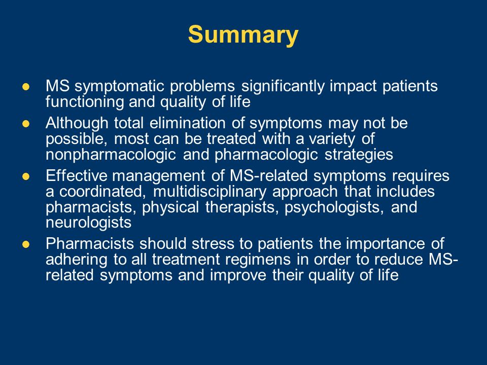 Summary MS symptomatic problems significantly impact patients functioning and quality of life.