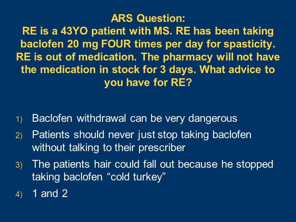 Baclofen withdrawal can be very dangerous