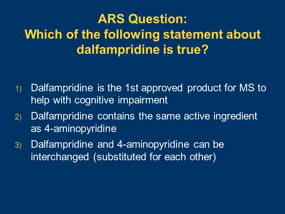 ARS Question: Which of the following statement about dalfampridine is true