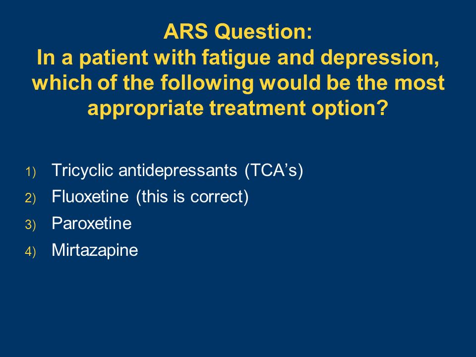 ARS Question: In a patient with fatigue and depression, which of the following would be the most appropriate treatment option