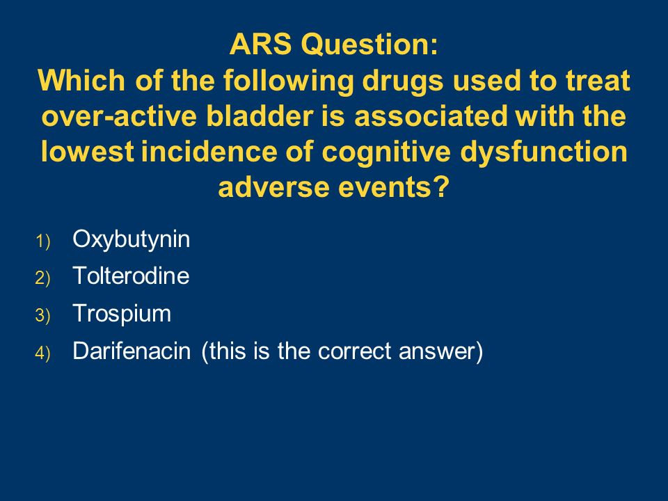 ARS Question: Which of the following drugs used to treat over-active bladder is associated with the lowest incidence of cognitive dysfunction adverse events