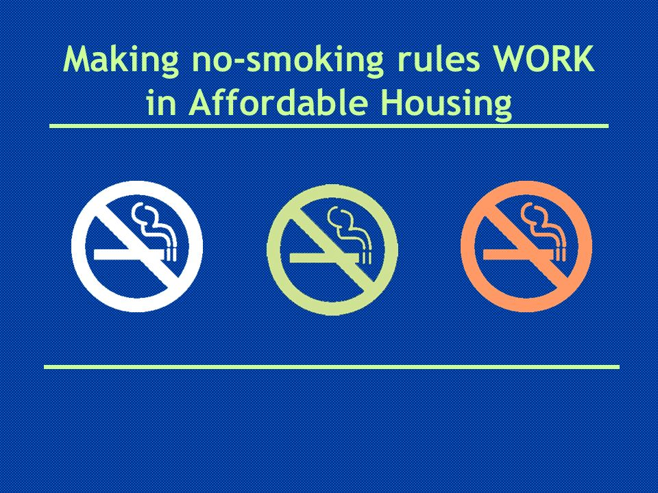 Making no-smoking rules WORK in Affordable Housing