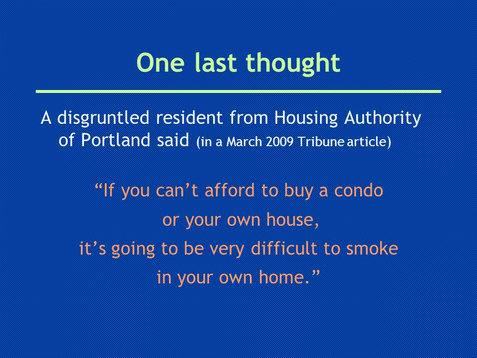 One last thought A disgruntled resident from Housing Authority of Portland said (in a March 2009 Tribune article)