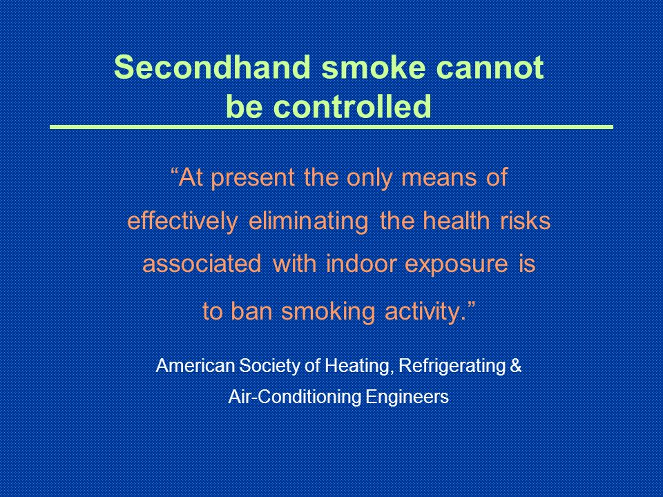 Secondhand smoke cannot be controlled