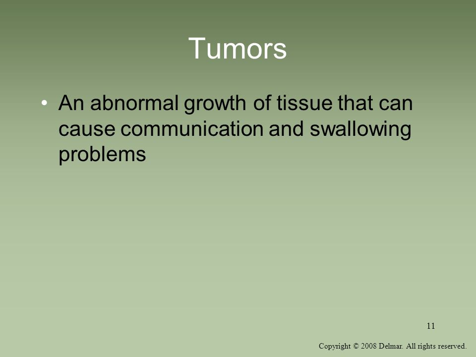 Tumors An abnormal growth of tissue that can cause communication and swallowing problems