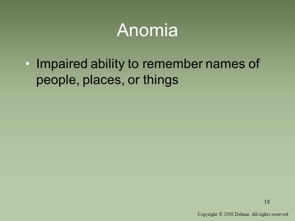 Anomia Impaired ability to remember names of people, places, or things