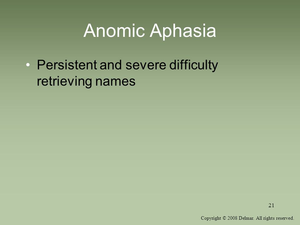 Anomic Aphasia Persistent and severe difficulty retrieving names