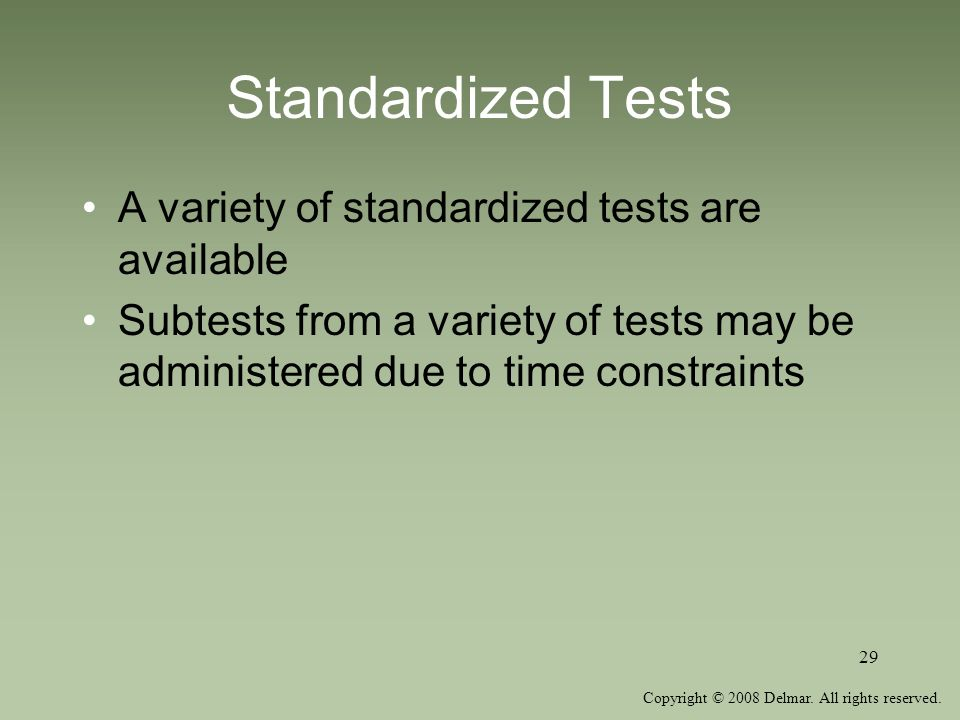 Standardized Tests A variety of standardized tests are available