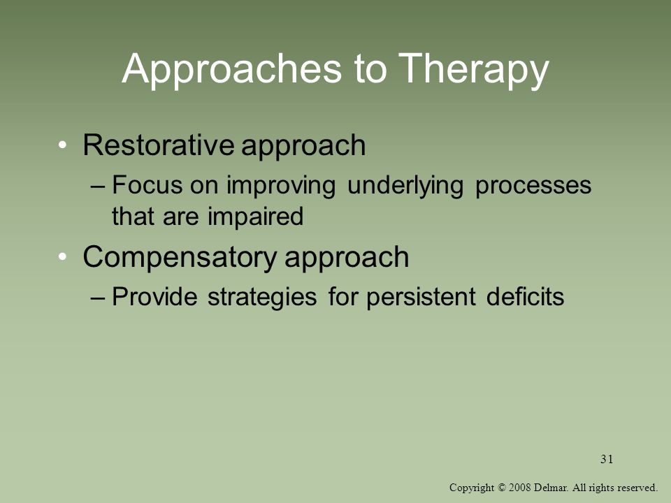 Approaches to Therapy Restorative approach Compensatory approach