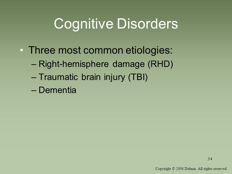 Cognitive Disorders Three most common etiologies: