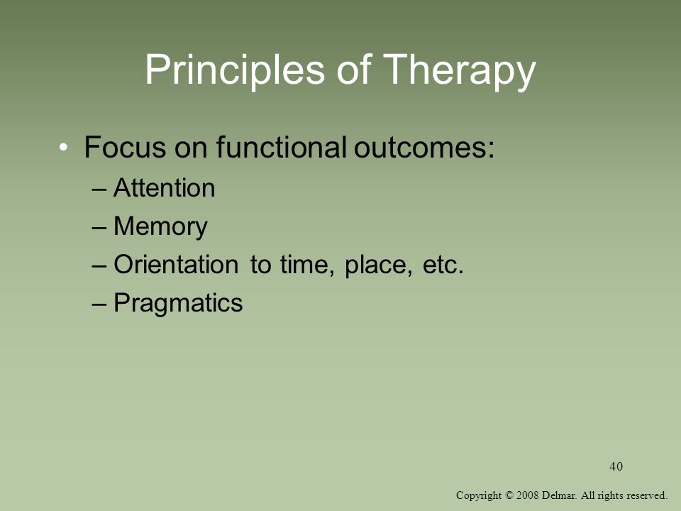 Principles of Therapy Focus on functional outcomes: Attention Memory
