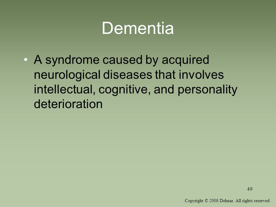 Dementia A syndrome caused by acquired neurological diseases that involves intellectual, cognitive, and personality deterioration.