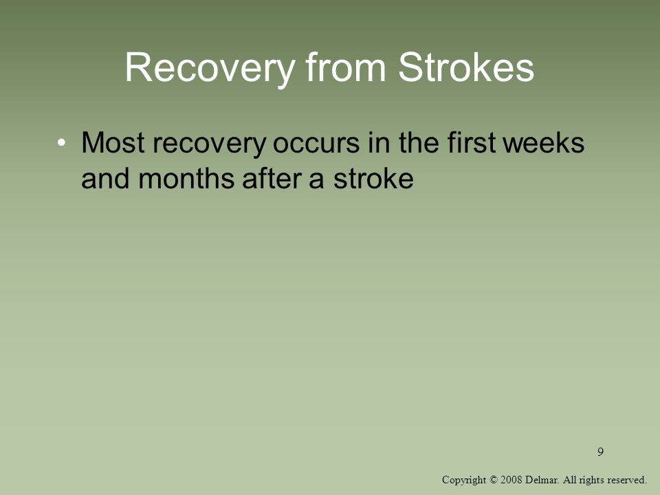 Recovery from Strokes Most recovery occurs in the first weeks and months after a stroke