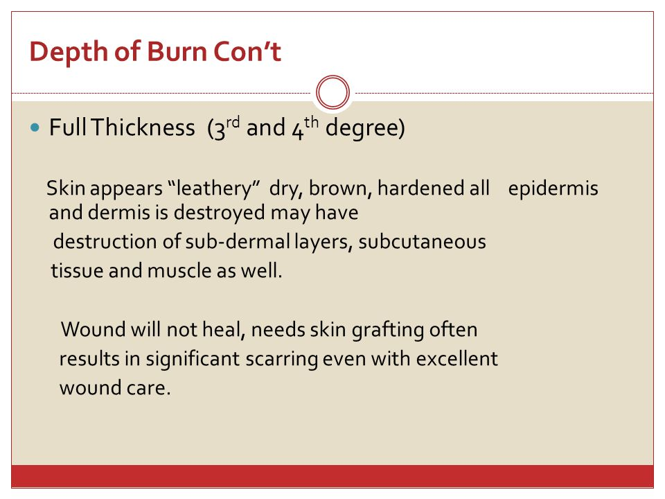 Depth of Burn Con't Full Thickness (3rd and 4th degree)