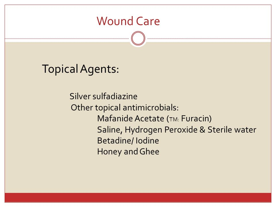 Wound Care Topical Agents: Other topical antimicrobials: