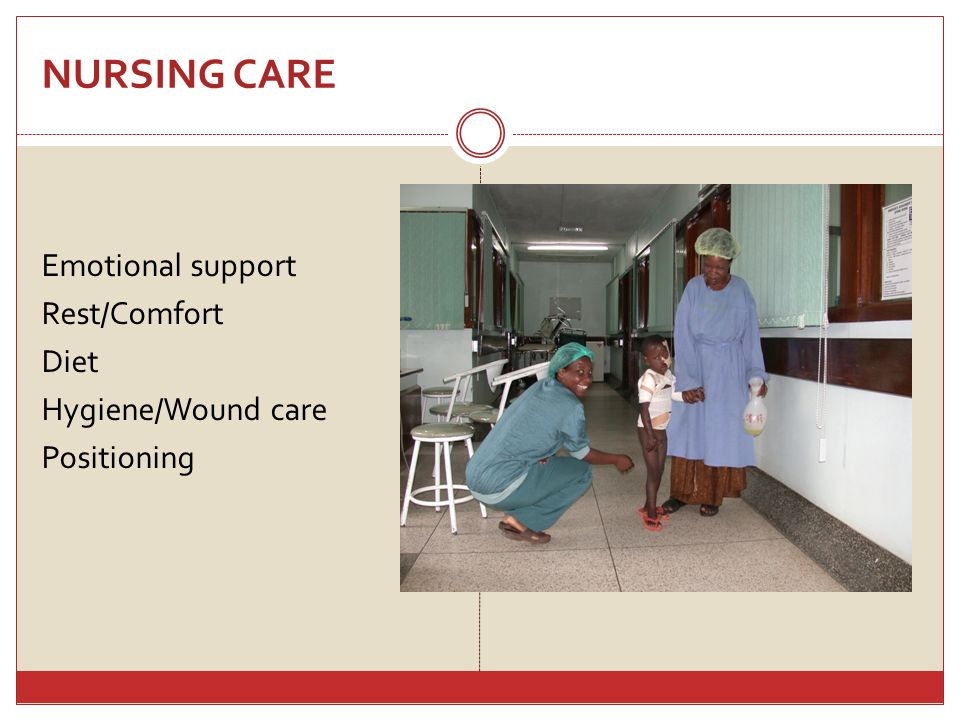 NURSING CARE Emotional support Rest/Comfort Diet Hygiene/Wound care Positioning