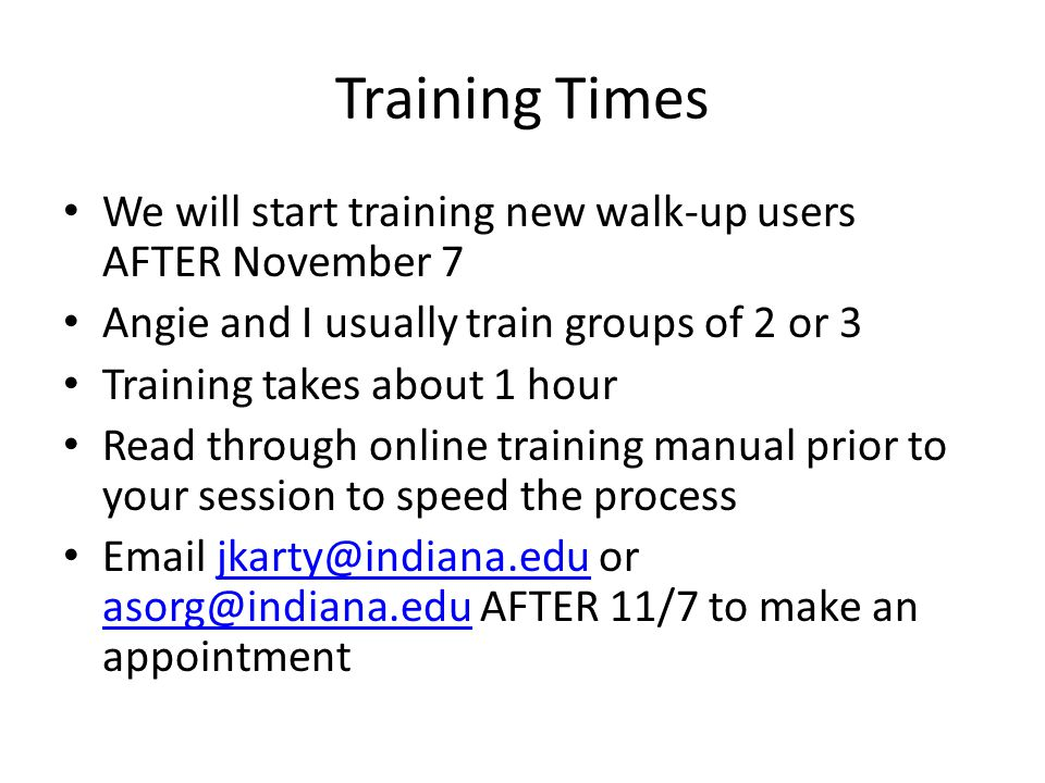 Training Times We will start training new walk-up users AFTER November 7. Angie and I usually train groups of 2 or 3.