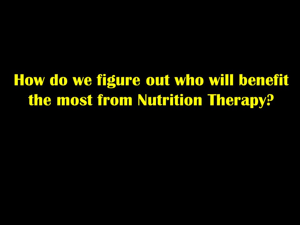 How do we figure out who will benefit the most from Nutrition Therapy