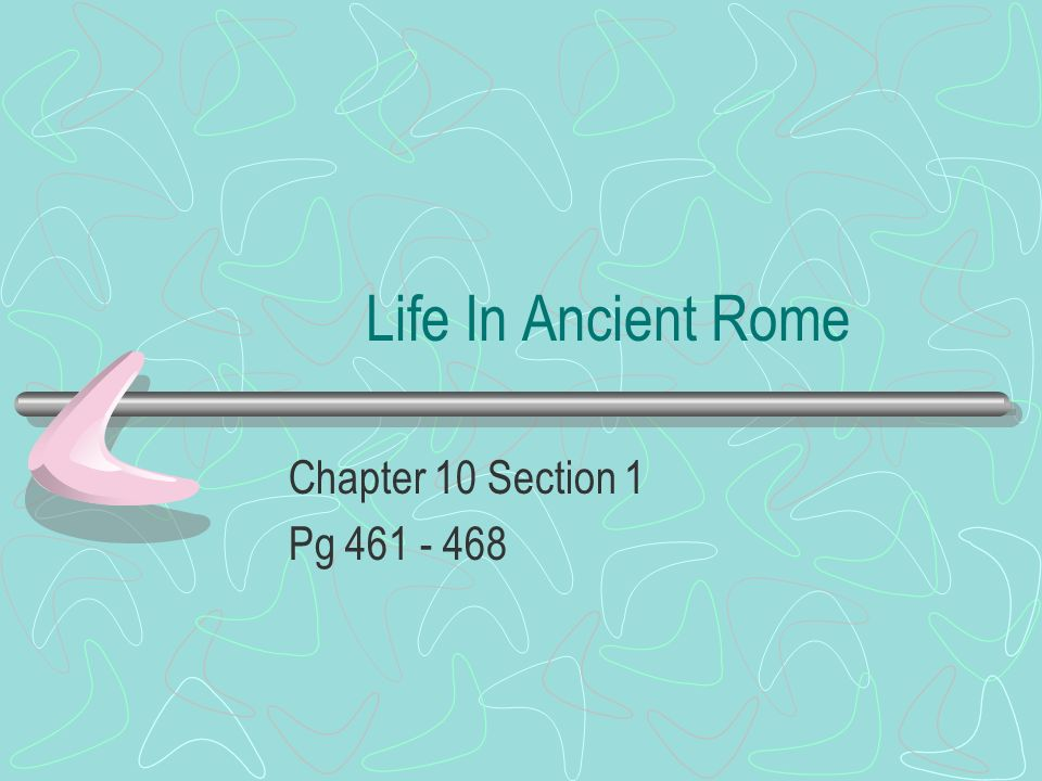 Life In Ancient Rome Chapter 10 Section 1 Pg 461 - 468