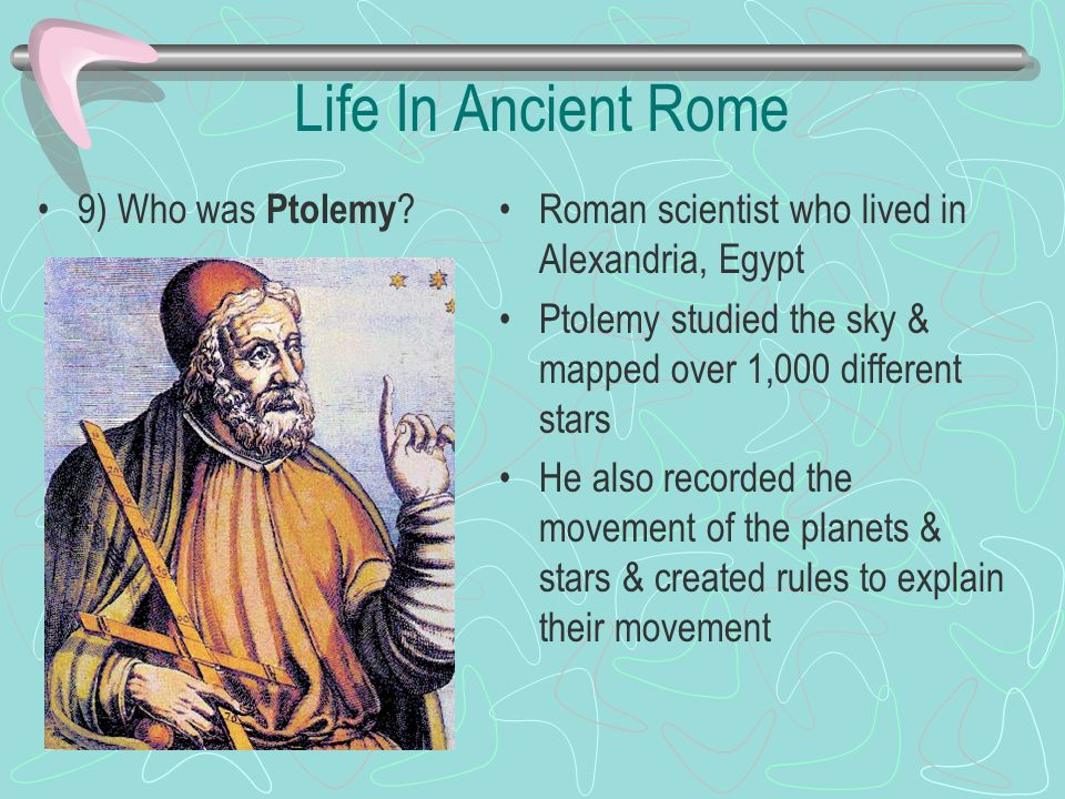 Life In Ancient Rome 9) Who was Ptolemy