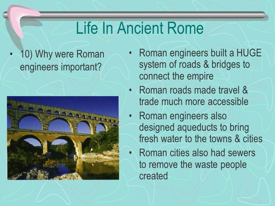 Life In Ancient Rome 10) Why were Roman engineers important