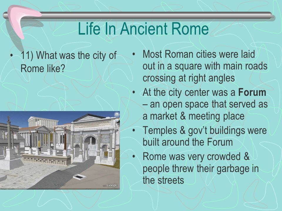 Life In Ancient Rome 11) What was the city of Rome like