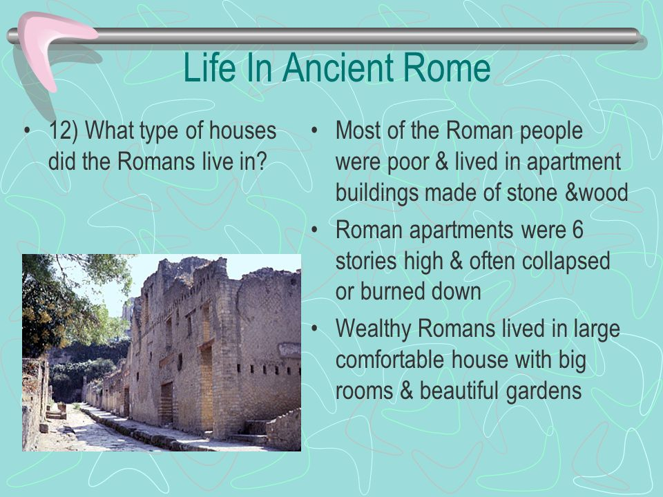 Life In Ancient Rome 12) What type of houses did the Romans live in