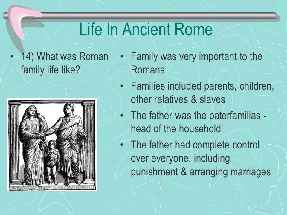 Life In Ancient Rome 14) What was Roman family life like