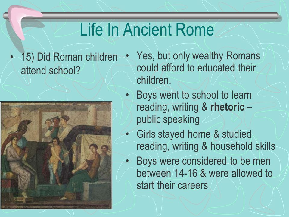 Life In Ancient Rome 15) Did Roman children attend school