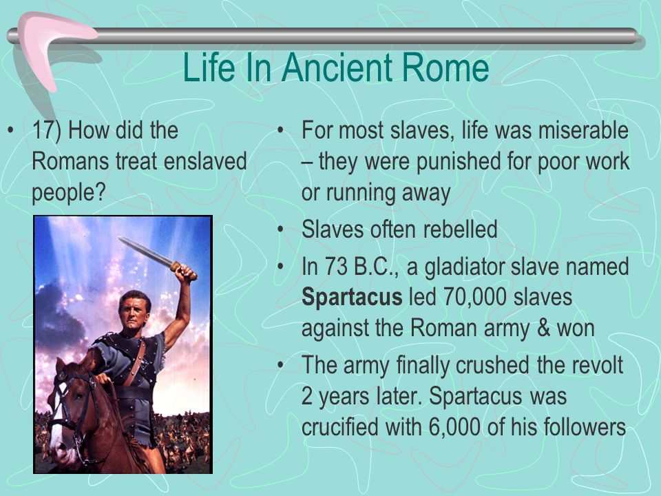 Life In Ancient Rome 17) How did the Romans treat enslaved people